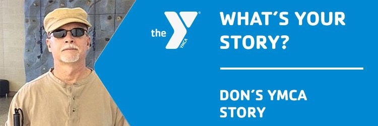 What Your YMCA Story?   My Y Story   Don's Story  Desert Foothills Family YMCA   Valley of the Sun YMCA
