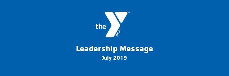 July 2019 | Y Leadership Message | Valley of the Sun YMCA