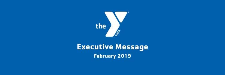 February 2019 | Executive Message | Valley of the Sun Family YMCA